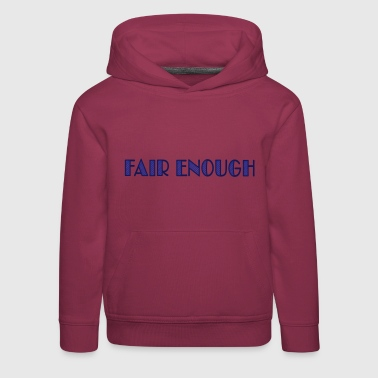fair enough - Kids' Premium Hoodie