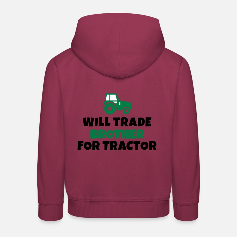 Tractor Hoodies & Sweatshirts - Will trade brother for tractor - Kids' Premium Hoodie bordeaux