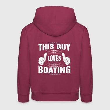 This Guy Loves Boating Gift - Kids' Premium Hoodie