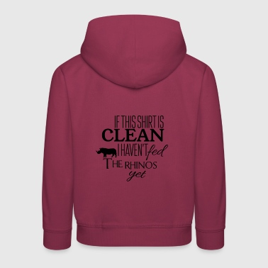 If this shirt is clean I have not fed the rhinos - Kids' Premium Hoodie