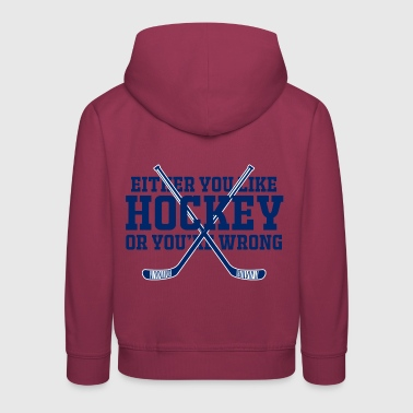 Hockey: Either You Like Hockey Or You're Wrong - Kids' Premium Hoodie