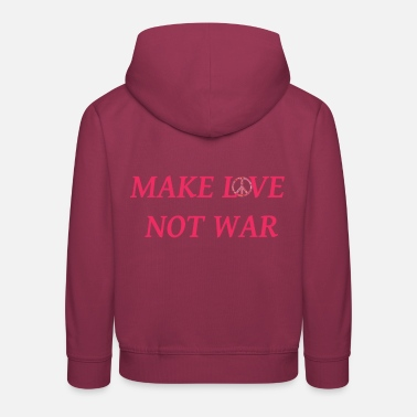 make love not war - Kinder Premium Hoodie