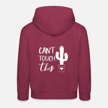 Touch Do not touch! Can't touch this! cactus - Kids' Premium Hoodie