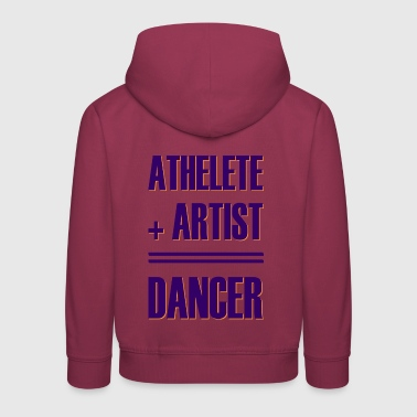 Athlete + artist = dancer - Kids' Premium Hoodie