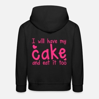 Cake I WILL have my cake and eat it too! with hearts - Kids' Premium Hoodie