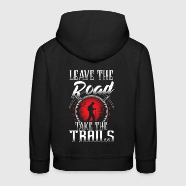 Leave The Road Take The Trails - Kinder Premium Hoodie