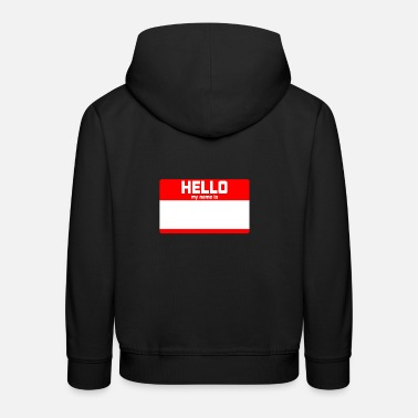 Hello My Name Is HELLO MY NAME IS ... - Kids' Premium Hoodie