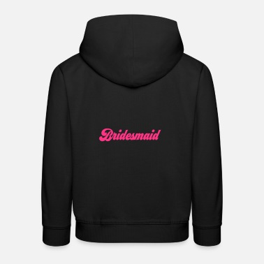 Bridesmaid 6061912 122165972 bridesmaid - Kids' Premium Hoodie