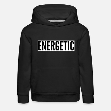 Energetically Energetic - energetic - full of energy - Kids' Premium Hoodie