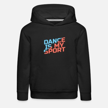 Dance Dance Is My Sport Gift Hip Hop Salsa Cheer Teacher - Kids' Premium Hoodie