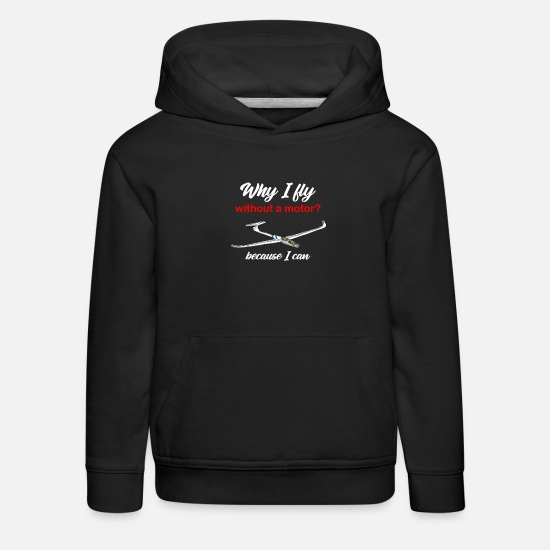 Flight Hoodies & Sweatshirts - Why I Fly Without A Motor Because I Can Glider - Kids' Premium Hoodie black