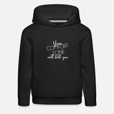 Kill Zone YOUR CONFORT ZONE KILL YOU - Kids' Premium Hoodie