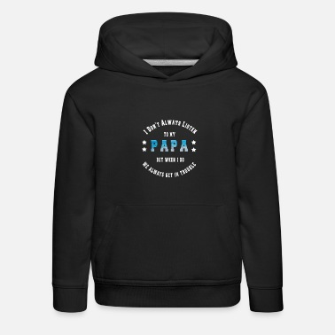 Papa I Don t Always Listen To My Papa get in trouble - Kids' Premium Hoodie
