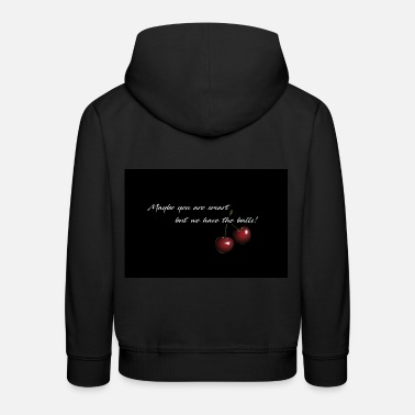 Cherry - Maybe you are smart - Kids' Premium Hoodie