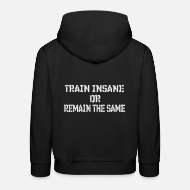 Tain FITNESS train insane or remain the same - Kids' Premium Hoodie