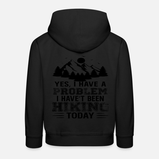 Mountains Hoodies & Sweatshirts - Yes i have a problem i go hiking - Kids' Premium Hoodie black