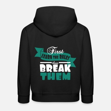 Unique First, Learn The Rules Then Break Them - Kids' Premium Hoodie