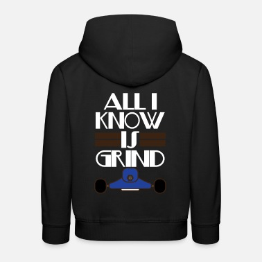 Grindhouse Inspirational Grind Tshirt Design All I Know Is Grind - Kids' Premium Hoodie