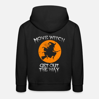 Get Out The Way Move Witch Get Out The Way Funny Halloween Scary - Kids' Premium Hoodie