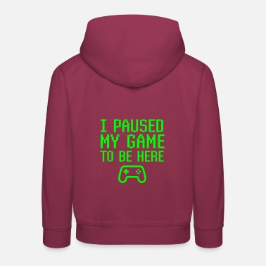 Gamer I Paused My Game To Be Here Funny Video Gamer - Kids' Premium Hoodie