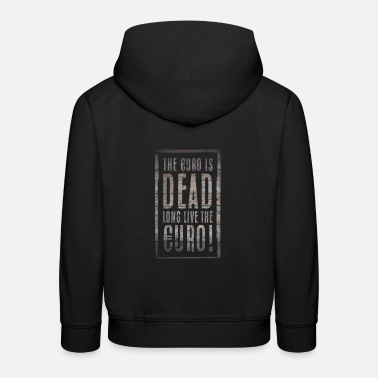 Financial Crisis Gift saying euro wisdom money financial crisis - Kids' Premium Hoodie