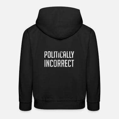 Incorrect Politically Incorrect - Kids' Premium Hoodie