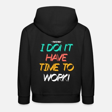 Working Time No time to work - Kids' Premium Hoodie