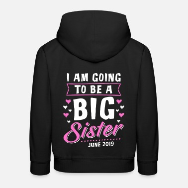 I Am Going To Be A Big Sister - June 2019 - Kids' Premium Hoodie