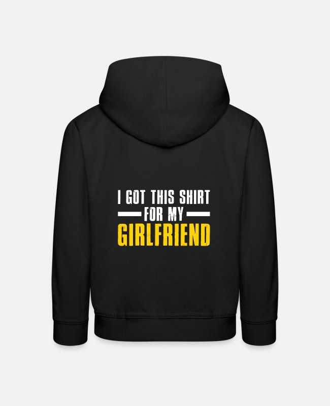 Girlfriend Hoodies & Sweatshirts - I Got This Shirt For My Girlfriend - Kids' Premium Hoodie black