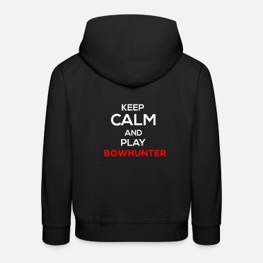 Bowhunter Keep Calm And Play Bowhunter - Kids' Premium Hoodie