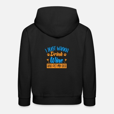 I JUST WANNA DRINK WINE AND PET MY DOG - Kids' Premium Hoodie
