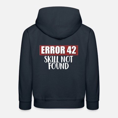 Error 42 - Skill not found | Gamer + Nerd | Skill - Kinder Premium Hoodie