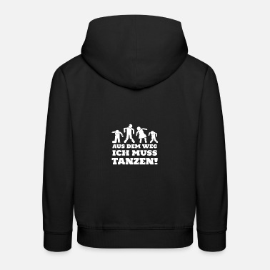Out of the way I have to dance gift idea - Kids' Premium Hoodie