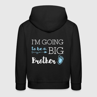 I'm going to be a big brother - Großer Bruder - Kinder Premium Hoodie