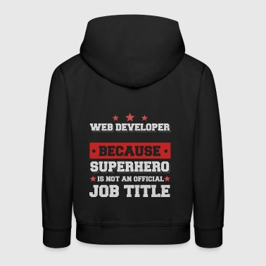 Web Developer because Superhero is not an job title - Kids' Premium Hoodie