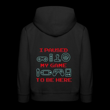 I Paused My Game To Be Here Gift - Kids' Premium Hoodie