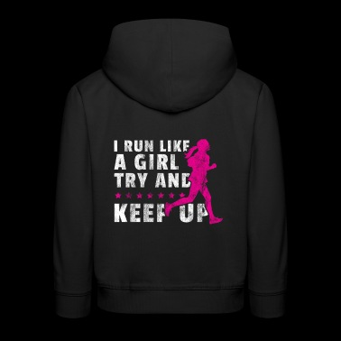 I Run Like A Girl Try And Keep Up Gift Jogger - Kids' Premium Hoodie
