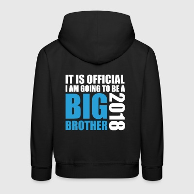 It Is Official I Am Going To Be A Big Brother 2018 - Kids' Premium Hoodie