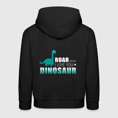 roar means i love you in dinosaurs - Kids' Premium Hoodie