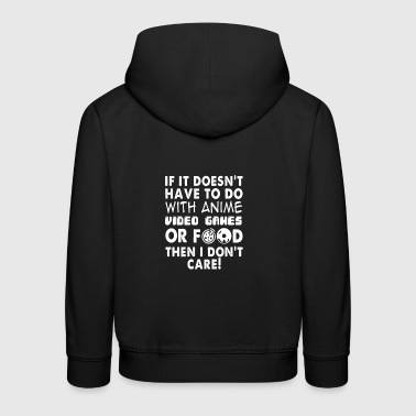 Video Games Food Anime or I do not care! Nerd Shirt! - Kids' Premium Hoodie