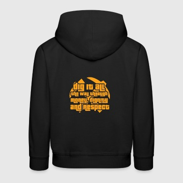 Mining: Dig it all the way through money, dignity - Kids' Premium Hoodie