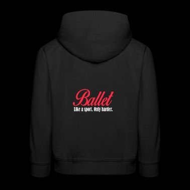 Ballet - Like a sport only harder - Kids' Premium Hoodie