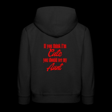 If you think im cute you should see my aunt - Kids' Premium Hoodie
