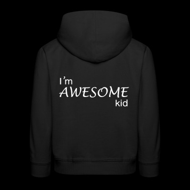 Awesome Kid. Amazing Kid Design for kids. - Kids' Premium Hoodie