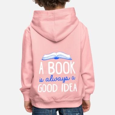 A Book Is Always A Good Idea Book Reading Books - Kids' Premium Hoodie