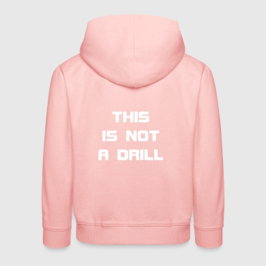 This Is Not A Drill - Kids' Premium Hoodie