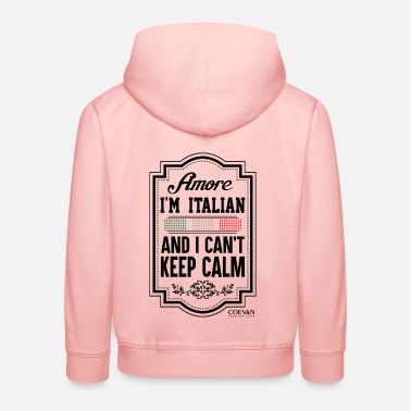 Amore I'm Italian and I can't keep calm, Coevan ™ - Kinder Premium Hoodie