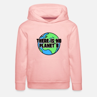 Planet There is no Planet B - Kinder Premium Hoodie