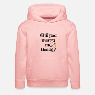 Marry will you marry my daddy - Kids' Premium Hoodie