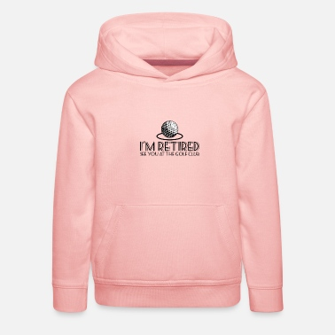 Golf Instrution See You At The Golf Club - Kids' Premium Hoodie